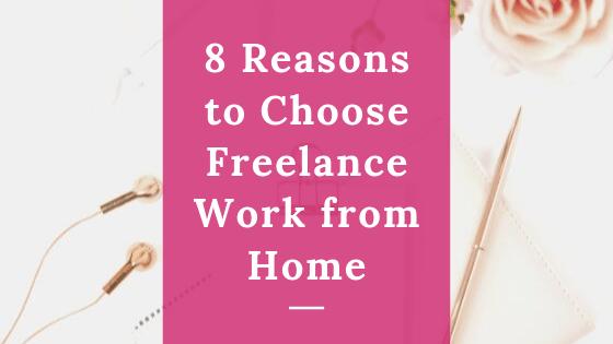 Reasons to Choose Freelance Work from Home