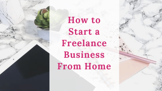 How to Start a Freelance Business from Home