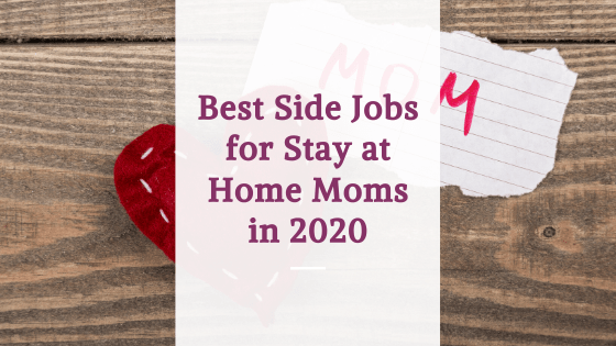 side jobs for stay at home moms in 2020