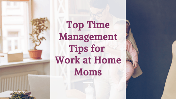 time management tips for work at home moms