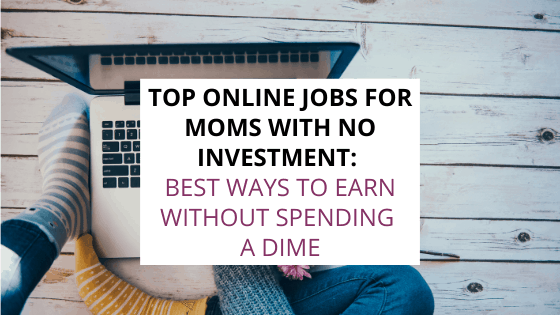 online jobs for moms with no investment