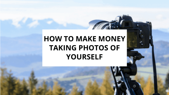how to make money taking photos of yourself