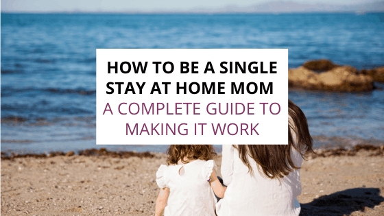 how to be a single stay at home mom