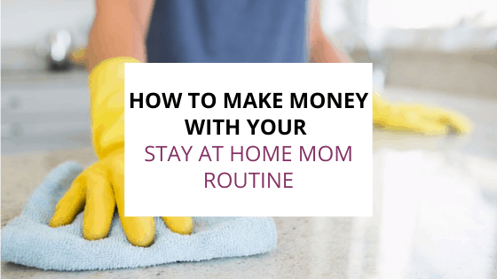 make money with a stay at home mom routine