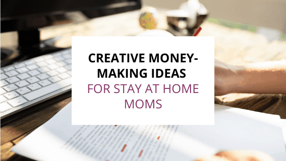 creative money making ideas for stay at home moms